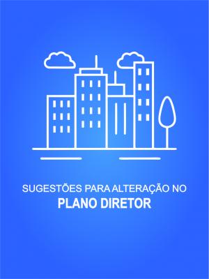 SUGESTÕES PARA ALTERAÇÃO NO PLANO DIRETOR